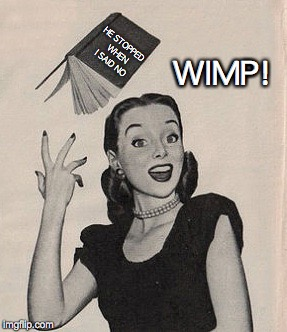 A romantic novel you'll never see | HE STOPPED WHEN I SAID NO WIMP! | image tagged in throwing book vintage woman,romance,fiction,sexual harassment | made w/ Imgflip meme maker