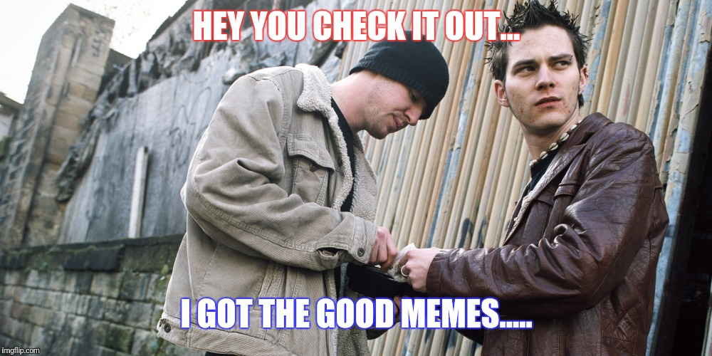 HEY YOU CHECK IT OUT... I GOT THE GOOD MEMES..... | image tagged in memes,meme,meme addict,addiction,joke,funny | made w/ Imgflip meme maker
