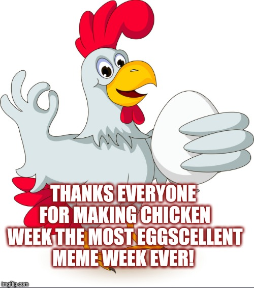 Thanks so much everyone for all the great Chicken Week memes, and thanks to giveuahint for being an awesome co-host!  | THANKS EVERYONE FOR MAKING CHICKEN WEEK THE MOST EGGSCELLENT MEME WEEK EVER! | image tagged in jbmemegeek,chicken week,memes | made w/ Imgflip meme maker