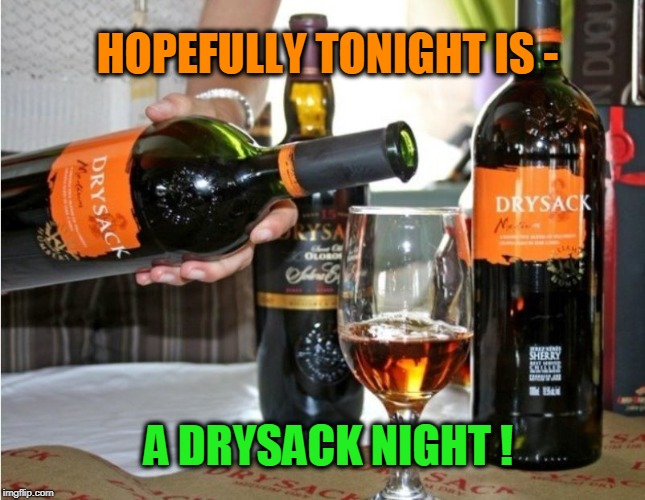 Subtle hints? | HOPEFULLY TONIGHT IS - A DRYSACK NIGHT ! | image tagged in wine,empty,balls | made w/ Imgflip meme maker