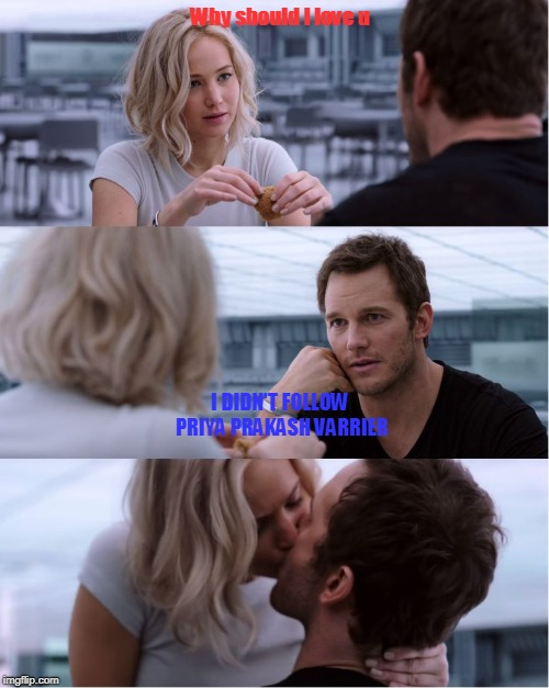 Passengers Meme | Why should I love u I DIDN'T FOLLOW PRIYA PRAKASH VARRIER | image tagged in passengers meme | made w/ Imgflip meme maker