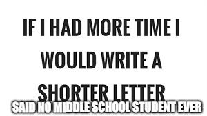 SAID NO MIDDLE SCHOOL STUDENT EVER | image tagged in memes | made w/ Imgflip meme maker