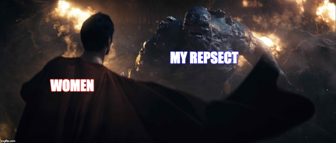 MY REPSECT WOMEN | image tagged in memes,funny,batman vs superman,superman,respect women | made w/ Imgflip meme maker