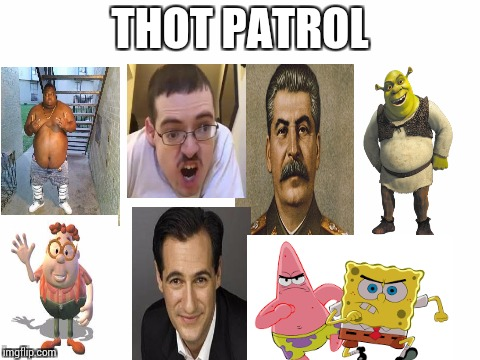 blank white template | THOT PATROL | image tagged in blank white template | made w/ Imgflip meme maker
