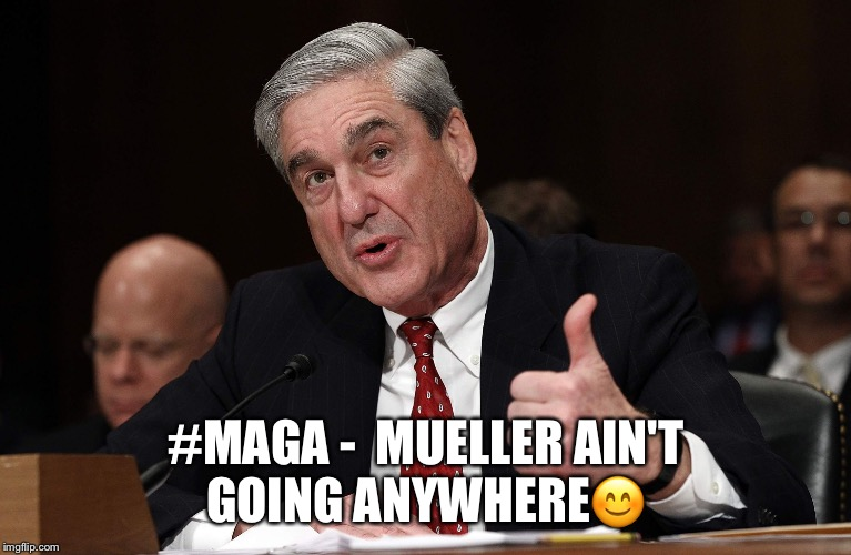 #MAGA - Mueller Ain't Going Anywhere.  | #MAGA -  MUELLER AIN'T GOING ANYWHERE | image tagged in maga,robert mueller,donald trump,russian investigation | made w/ Imgflip meme maker