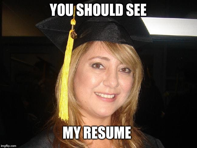 YOU SHOULD SEE MY RESUME | made w/ Imgflip meme maker