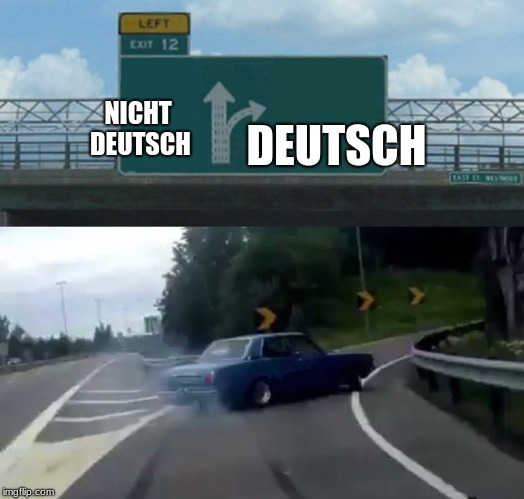 German Meme | DEUTSCH NICHT DEUTSCH | image tagged in memes,left exit 12 off ramp,german | made w/ Imgflip meme maker