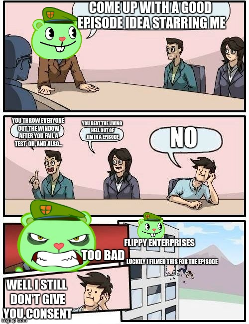 Boardroom Meeting Suggestion Meme | COME UP WITH A GOOD EPISODE IDEA STARRING ME YOU THROW EVERYONE OUT THE WINDOW AFTER YOU FAIL A TEST. OH, AND ALSO... YOU BEAT THE LIVING HE | image tagged in memes,boardroom meeting suggestion | made w/ Imgflip meme maker