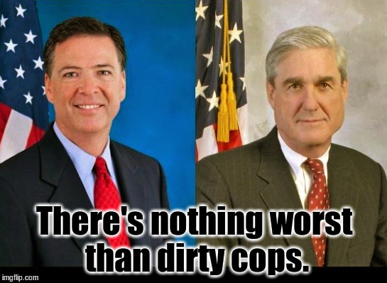 There's nothing worst than dirty cops. | image tagged in comey and mueller 2 peas in a pod | made w/ Imgflip meme maker