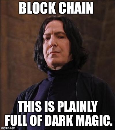 snape | BLOCK CHAIN THIS IS PLAINLY FULL OF DARK MAGIC. | image tagged in snape | made w/ Imgflip meme maker