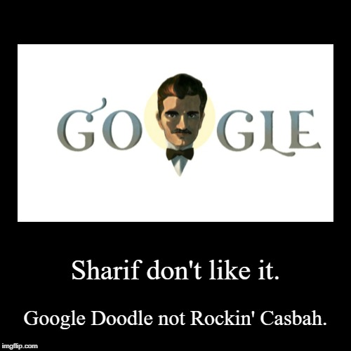 Google Doodle not exactly rockin'.https://goo.gl/CYPU8C | Sharif don't like it. | Google Doodle not Rockin' Casbah. | image tagged in funny,demotivationals,google,doodle,rock the cashbah,bad puns | made w/ Imgflip demotivational maker