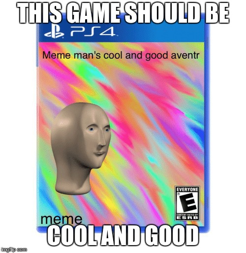 meme mans cool and good adventur to fight the vegetal | THIS GAME SHOULD BE COOL AND GOOD | image tagged in meme man,cool and good,ps4,succ,memes | made w/ Imgflip meme maker