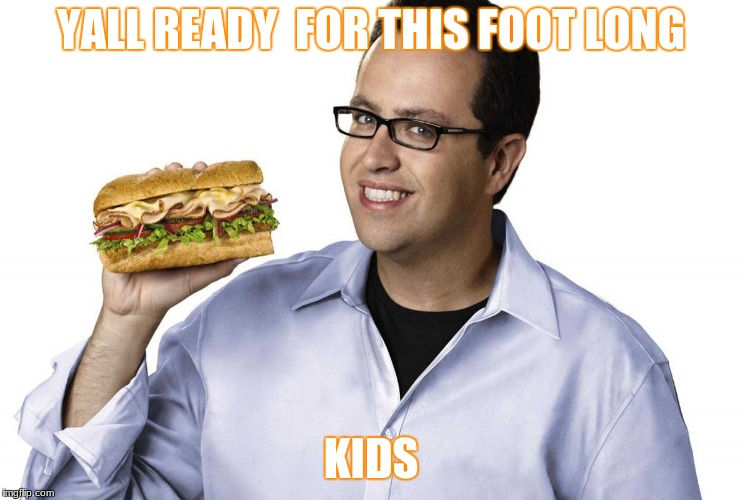 SUBWAY | YALL READY  FOR THIS FOOT LONG KIDS | image tagged in nsfw filth week | made w/ Imgflip meme maker