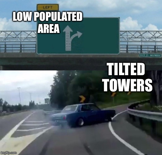 Left Exit 12 Off Ramp Meme | LOW POPULATED AREA TILTED TOWERS | image tagged in memes,left exit 12 off ramp | made w/ Imgflip meme maker