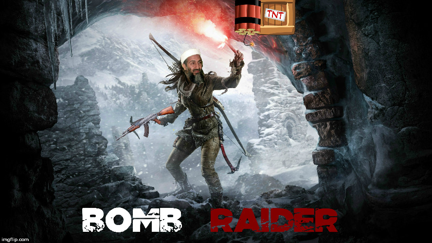 Rise of The... | image tagged in memes,osama memes,tomb raider memes,tomb raider | made w/ Imgflip meme maker
