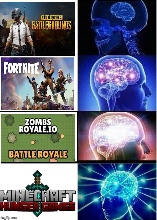 Battle Royale | image tagged in memes,expanding brain,pubg,fortnite,minecraft | made w/ Imgflip meme maker