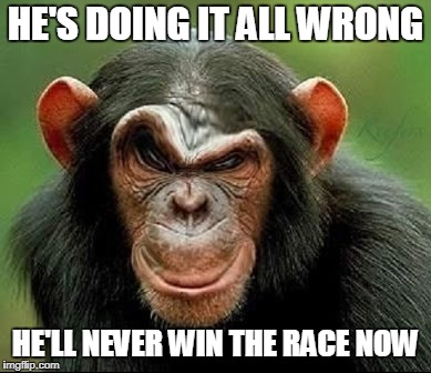 HE'S DOING IT ALL WRONG HE'LL NEVER WIN THE RACE NOW | made w/ Imgflip meme maker