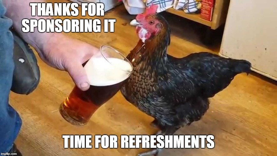 THANKS FOR SPONSORING IT TIME FOR REFRESHMENTS | made w/ Imgflip meme maker