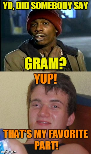 YO, DID SOMEBODY SAY THAT'S MY FAVORITE PART! YUP! GRAM? | made w/ Imgflip meme maker