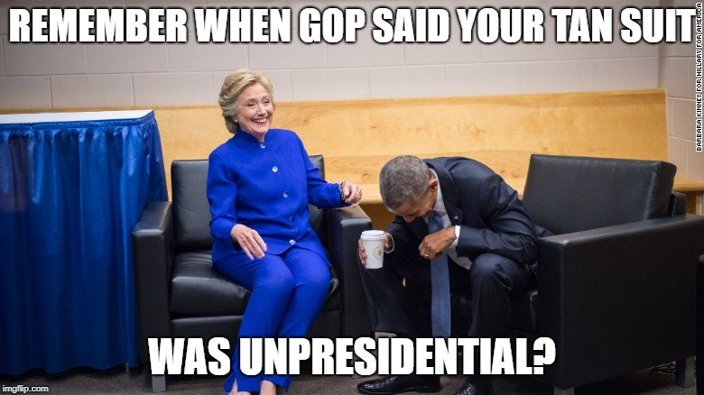 REMEMBER WHEN GOP SAID YOUR TAN SUIT WAS UNPRESIDENTIAL? | image tagged in hillary and obama laughing | made w/ Imgflip meme maker