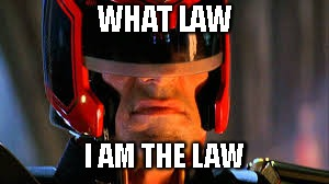 WHAT LAW I AM THE LAW | made w/ Imgflip meme maker
