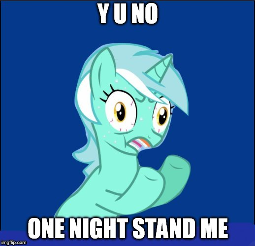 y u no MLP | Y U NO ONE NIGHT STAND ME | image tagged in y u no mlp | made w/ Imgflip meme maker