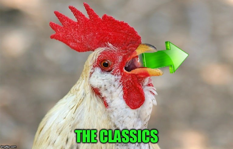 THE CLASSICS | made w/ Imgflip meme maker