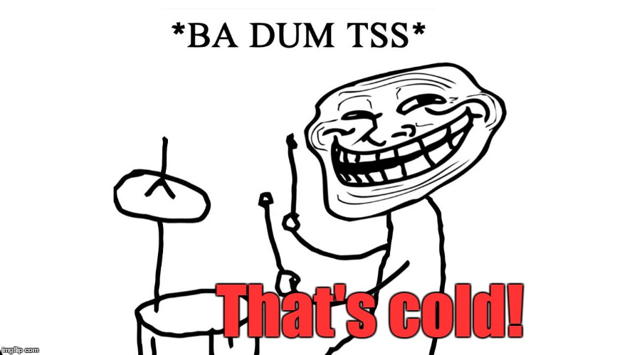 That's cold! | made w/ Imgflip meme maker
