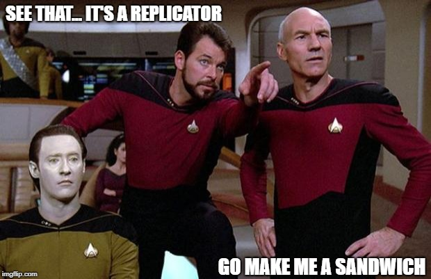 Take a number, mister... OK, your's is Number One. | SEE THAT... IT'S A REPLICATOR GO MAKE ME A SANDWICH | image tagged in pointy riker,memes | made w/ Imgflip meme maker