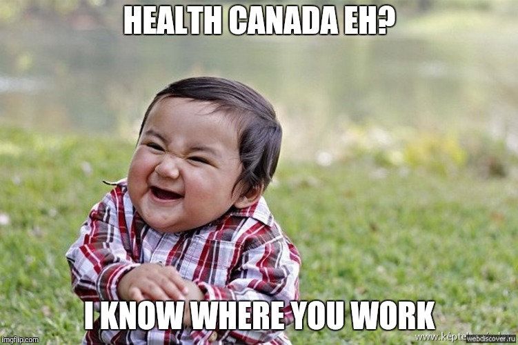 HEALTH CANADA EH? I KNOW WHERE YOU WORK | made w/ Imgflip meme maker