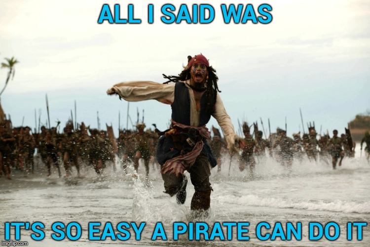 With no apologies to the annoying commercial | ALL I SAID WAS IT'S SO EASY A PIRATE CAN DO IT | image tagged in captain jack sparrow running,pirates,insurance,easy,pie,cake | made w/ Imgflip meme maker