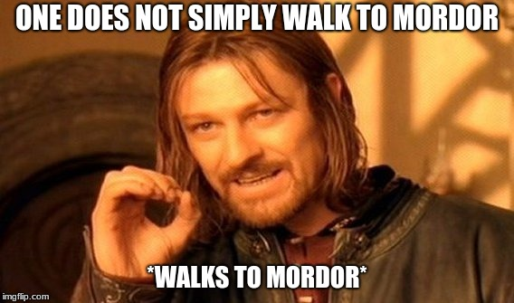 One Does Not Simply Meme | ONE DOES NOT SIMPLY WALK TO MORDOR *WALKS TO MORDOR* | image tagged in memes,one does not simply | made w/ Imgflip meme maker