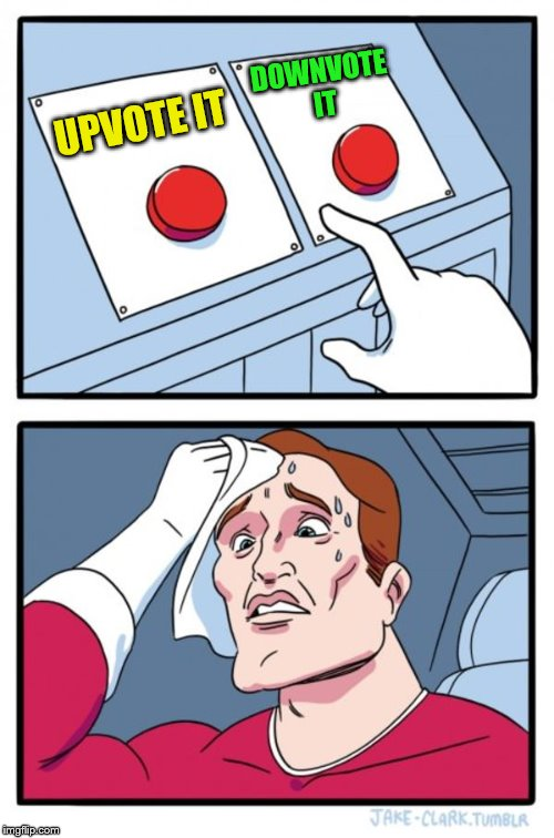 Two Buttons Meme | UPVOTE IT DOWNVOTE IT | image tagged in memes,two buttons | made w/ Imgflip meme maker
