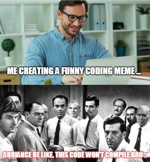 code_review | ME CREATING A FUNNY CODING MEME ... AUDIANCE BE LIKE, THIS CODE WON'T COMPILE BRO .. | image tagged in code_review,programming,programmers | made w/ Imgflip meme maker