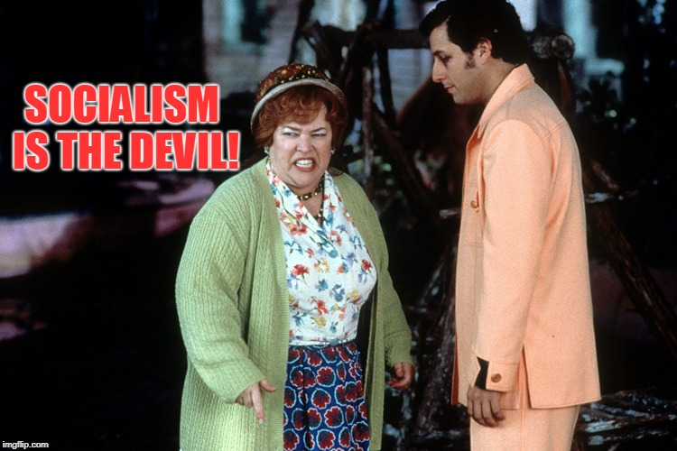 water boy mama  | SOCIALISM IS THE DEVIL! | image tagged in water boy mama | made w/ Imgflip meme maker