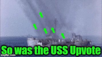 upvote | So was the USS Upvote | image tagged in upvote | made w/ Imgflip meme maker