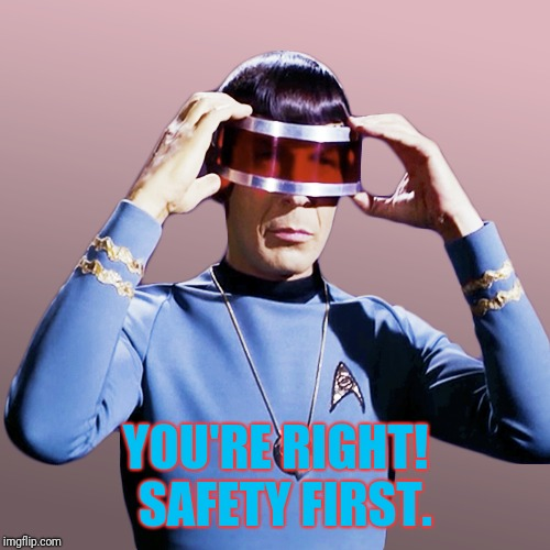 YOU'RE RIGHT!  SAFETY FIRST. | made w/ Imgflip meme maker