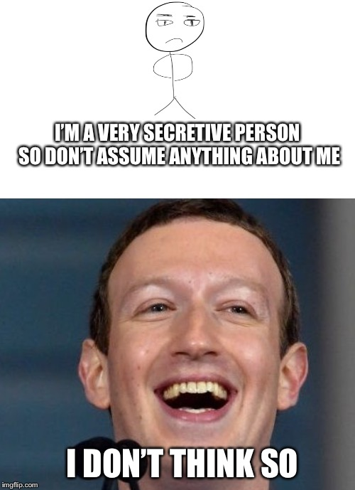 I'M A VERY SECRETIVE PERSON SO DON'T ASSUME ANYTHING ABOUT ME I DON'T THINK SO | image tagged in memes | made w/ Imgflip meme maker