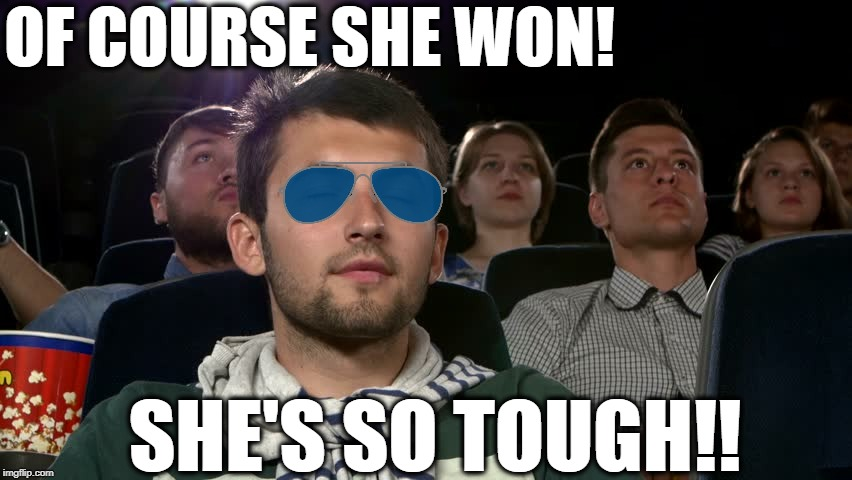 OF COURSE SHE WON! SHE'S SO TOUGH!! | made w/ Imgflip meme maker