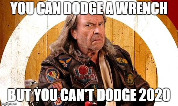 YOU CAN DODGE A WRENCH BUT YOU CAN'T DODGE 2020 | image tagged in necessary dodgeball | made w/ Imgflip meme maker