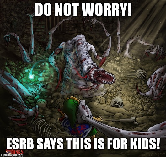 ESRB Logic | DO NOT WORRY! ESRB SAYS THIS IS FOR KIDS! | image tagged in zelda,legend of zelda,the legend of zelda,ocarina of time,ratings,logic | made w/ Imgflip meme maker