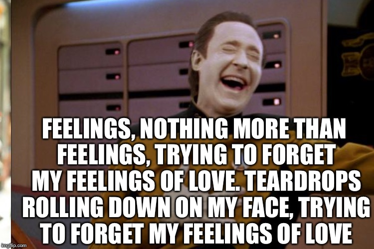 FEELINGS, NOTHING MORE THAN FEELINGS, TRYING TO FORGET MY FEELINGS OF LOVE. TEARDROPS ROLLING DOWN ON MY FACE, TRYING TO FORGET MY FEELINGS  | made w/ Imgflip meme maker