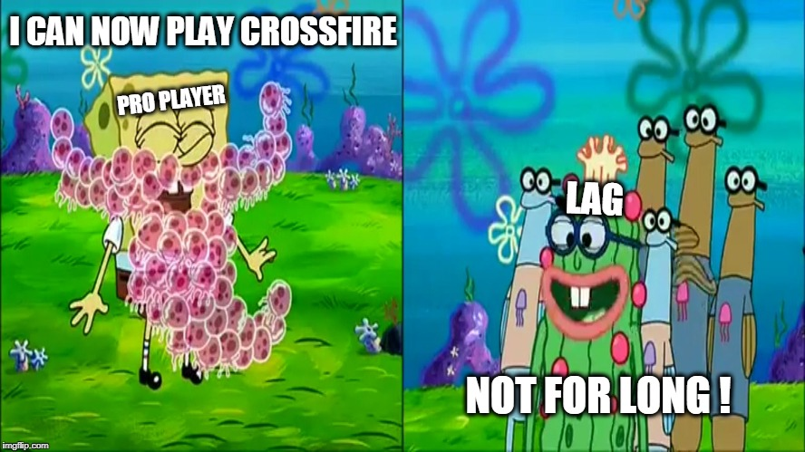 I Made a New Meme template :D you can use it too Template Name: Not For Long | I CAN NOW PLAY CROSSFIRE NOT FOR LONG ! LAG PRO PLAYER | image tagged in not for long,i can now,kevin meme,spongebob meme,memes,not for long meme | made w/ Imgflip meme maker