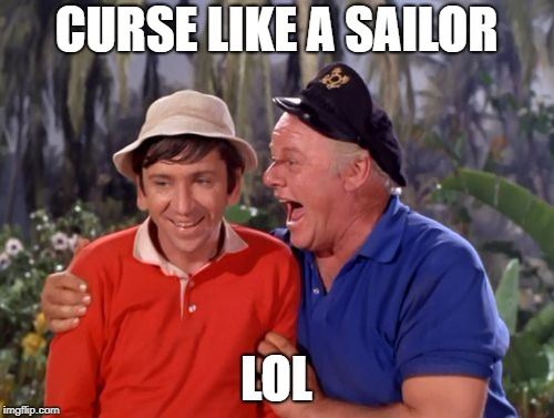 gilligan | CURSE LIKE A SAILOR LOL | image tagged in gilligan | made w/ Imgflip meme maker