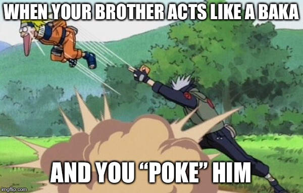 "WHEN YOUR BROTHER ACTSLIKE A BAKA AND YOU ""POKE"" HIM 