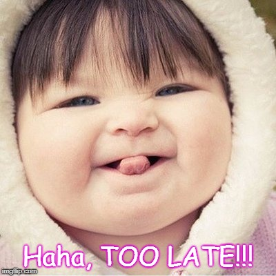 Haha, too late! | Haha, TOO LATE!!! | image tagged in tongue,kid,too late | made w/ Imgflip meme maker