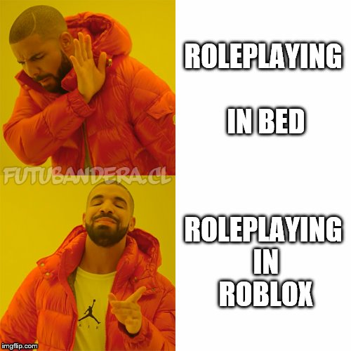DRAKE | ROLEPLAYING IN BED ROLEPLAYING IN ROBLOX | image tagged in drake | made w/ Imgflip meme maker