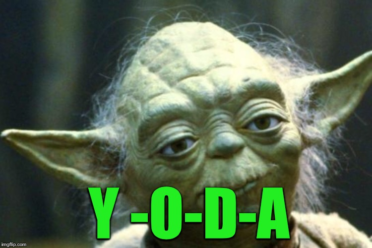 Y -O-D-A | made w/ Imgflip meme maker
