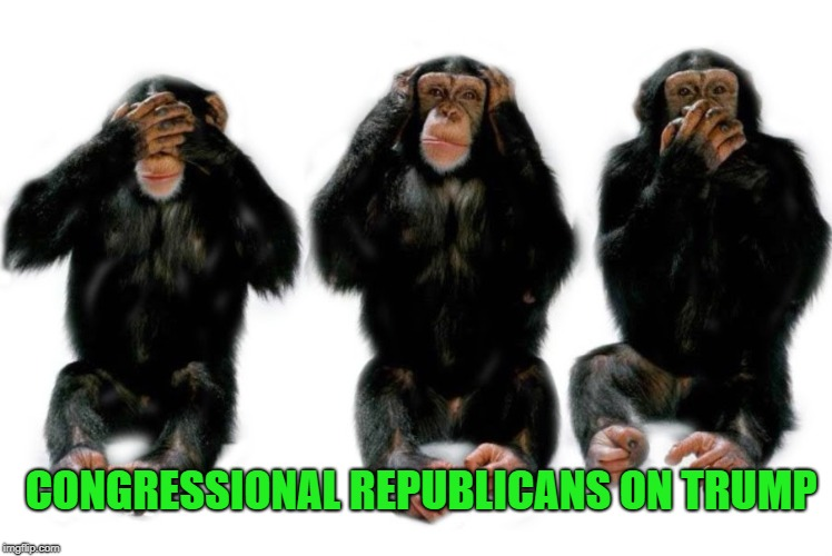 Congressional Republicans on Trump | CONGRESSIONAL REPUBLICANS ON TRUMP | image tagged in trump,republican congress,republican senate,republican house,congress | made w/ Imgflip meme maker