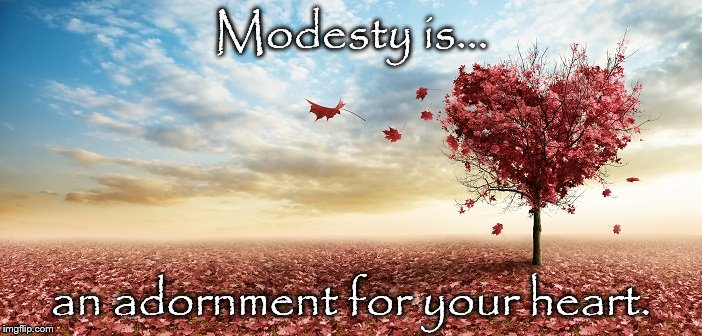 nature | Modesty is... an adornment for your heart. | image tagged in nature | made w/ Imgflip meme maker